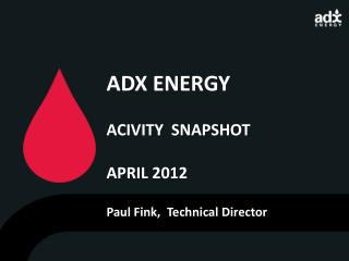 ADX ENERGY ACIVITY  SNAPSHOT APRIL 2012