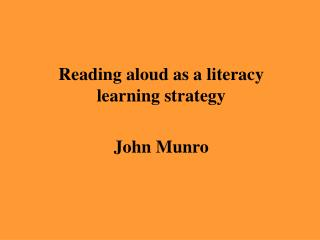 Reading aloud as a literacy learning strategy John Munro