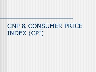 GNP & CONSUMER PRICE  INDEX (CPI)