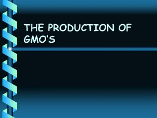 THE PRODUCTION OF GMO�S
