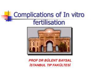 Complications of In vitro fertilisation