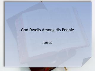 God Dwells Among His People