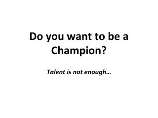 Do you want to be a Champion?