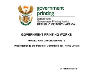 GOVERNMENT PRINTING WORKS FUNDED AND UNFUNDED POSTS