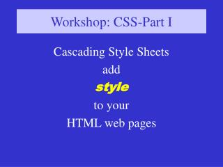 Cascading Style Sheets add  style  to your  HTML web pages