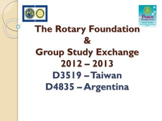 The Rotary Foundation & Group Study Exchange 2012 – 2013 D3519 – Taiwan D4835 – Argentina