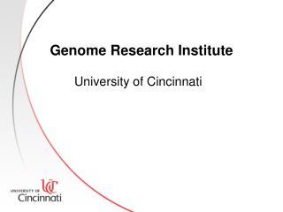 Genome Research Institute        University of Cincinnati
