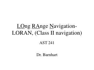 LO ng  RA nge  N avigation- LORAN, (Class II navigation)