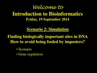 Welcome to Introduction to Bioinformatics Friday, 19 September 2014
