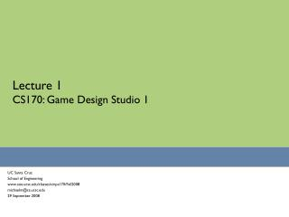 Lecture 1 CS170: Game Design Studio 1