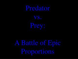 Predator vs. Prey: A Battle of Epic Proportions