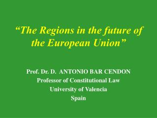 """""""The Regions in the future of the European Union"""""""