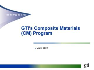GTI�s Composite  Materials (CM) Program