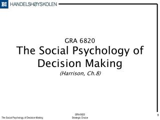GRA 6820 The Social Psychology of Decision Making (Harrison, Ch.8)