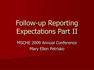 Follow-up Reporting Expectations Part II