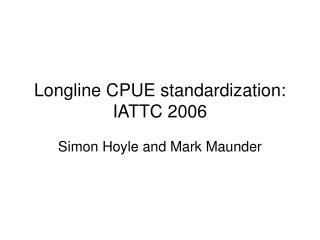 Longline CPUE standardization:  IATTC 2006