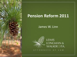 Pension Reform 2011    James W. Linn
