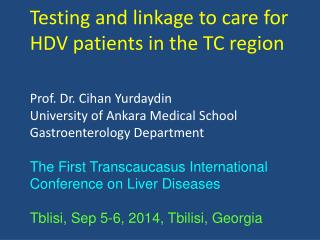Testing and linkage to care for  HDV patients in the TC region  Prof. Dr. Cihan Yurdaydin