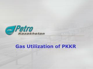 Gas Utilization of PKKR