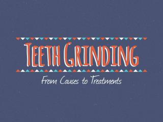 Teeth Grinding - From Causes to Treatments