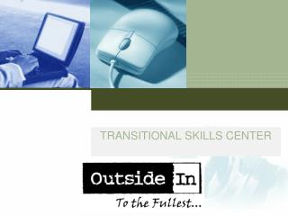 TRANSITIONAL SKILLS CENTER