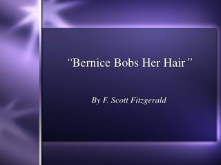 """ Bernice Bobs Her Hair """