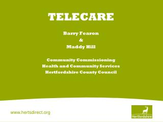 TELECARE Barry Fearon & Maddy Hill Community Commissioning Health and Community Services