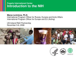 Fogarty International Center Introduction to the NIH    Marya Levintova, Ph.D. International Program Officer for Russia,