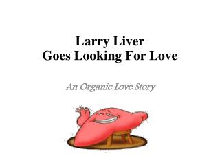 Larry Liver Goes Looking For Love