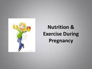 Nutrition  Exercise During Pregnancy