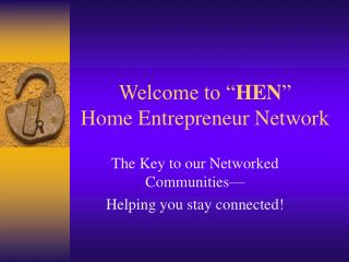 "Welcome to "" HEN "" Home Entrepreneur Network"
