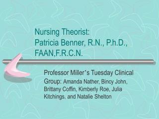Nursing Theorist: Patricia Benner, R.N., P.h.D., FAAN,F.R.C.N.