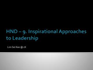 HND � 9. Inspirational Approaches to Leadership