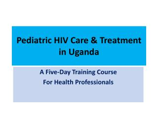 Pediatric HIV Care & Treatment in Uganda