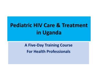 Pediatric HIV Care & Treatment in Uganda