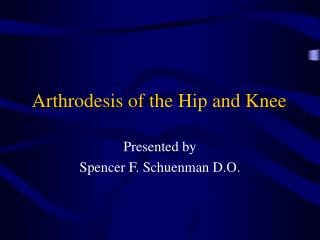 Arthrodesis of the Hip and Knee