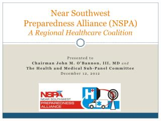 Near Southwest Preparedness Alliance (NSPA) A Regional Healthcare Coalition