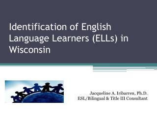 Identification of English Language Learners (ELLs) in Wisconsin