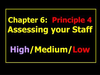 Chapter 6:   Principle 4 Assessing your Staff High /Medium/ Low