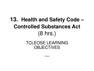 13.   Health and Safety Code – Controlled Substances Act (8 hrs.)