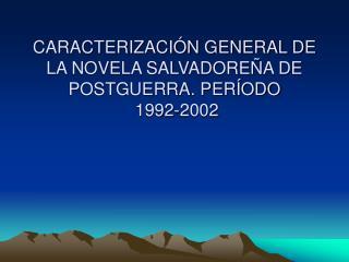 CARACTERIZACI N GENERAL DE LA NOVELA SALVADORE A DE POSTGUERRA. PER ODO  1992-2002