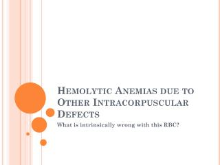 Hemolytic Anemias due to Other Intracorpuscular Defects