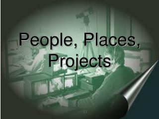 People, Places, Projects