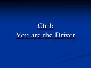 Ch 1: You are the Driver