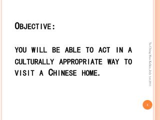 Objective: you will be able to act in a culturally appropriate way to visit a Chinese home.