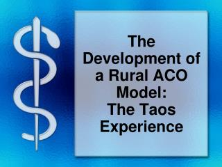 The Development of a Rural ACO Model:   The Taos Experience