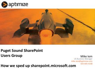 Puget Sound SharePoint  Users Group How we sped up sharepoint.microsoft