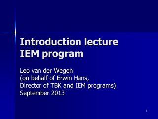 Introduction lecture IEM program