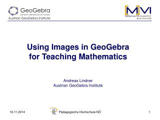 Using Images in GeoGebra  for Teaching Mathematics Andreas Lindner Austrian GeoGebra Institute