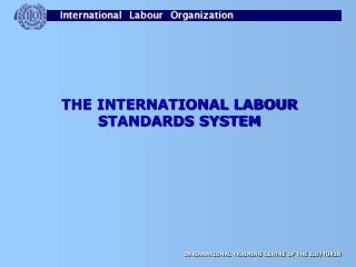 THE INTERNATIONAL LABOUR STANDARDS SYSTEM